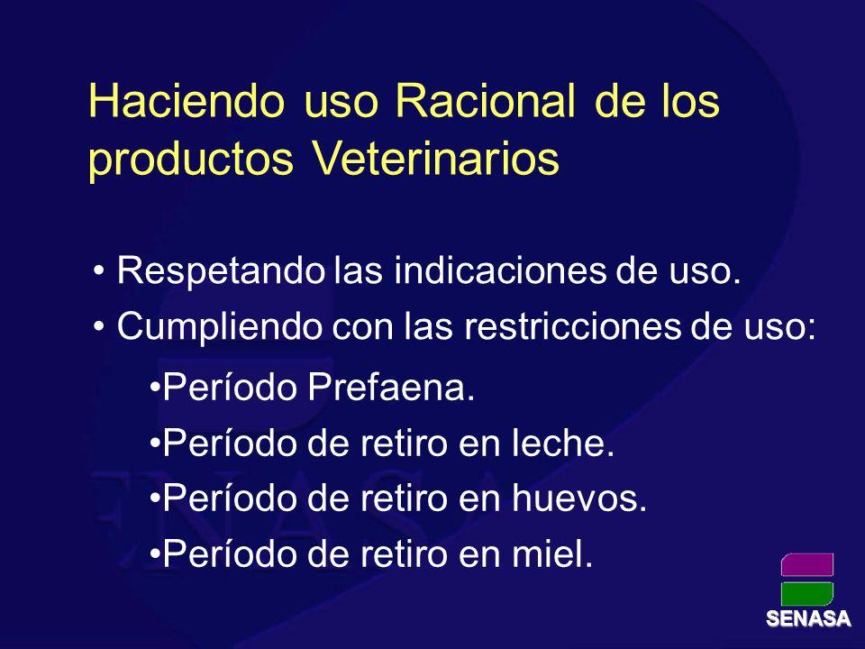 Haciendo uso Racional de los productos Veterinarios Respetando las indicaciones de uso. Cumpliendo con las restricciones de uso: Período Prefaena. Per