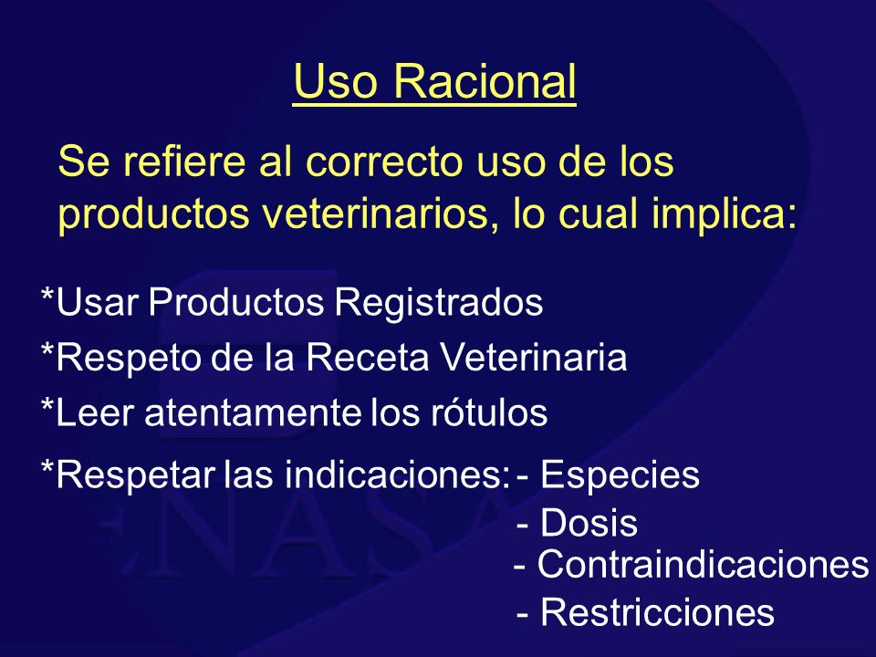 Uso Racional Se refiere al correcto uso de los productos veterinarios, lo cual implica: *Usar Productos Registrados *Respeto de la Receta Veterinaria