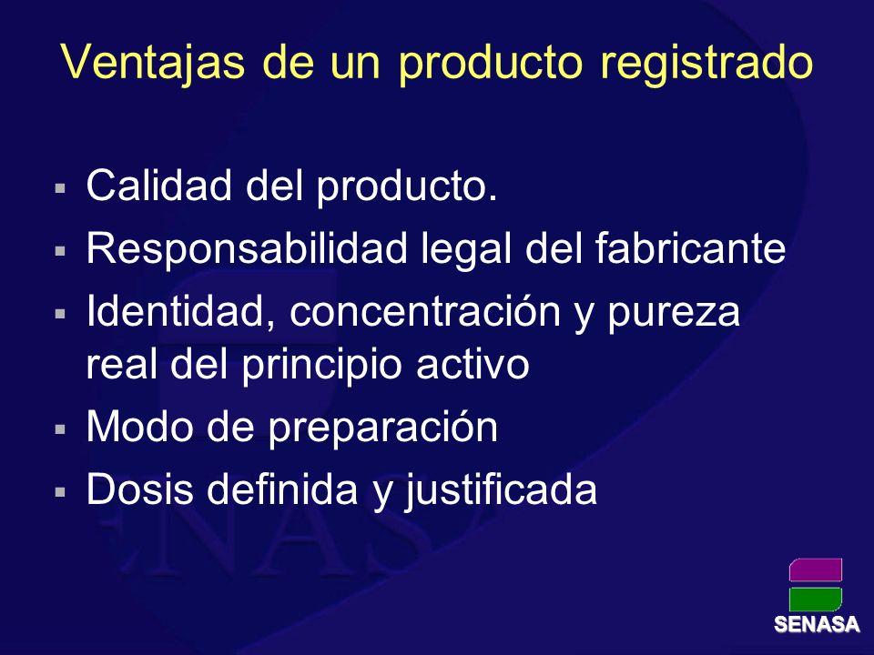 Ventajas de un producto registrado Calidad del producto. Responsabilidad legal del fabricante Identidad, concentración y pureza real del principio act