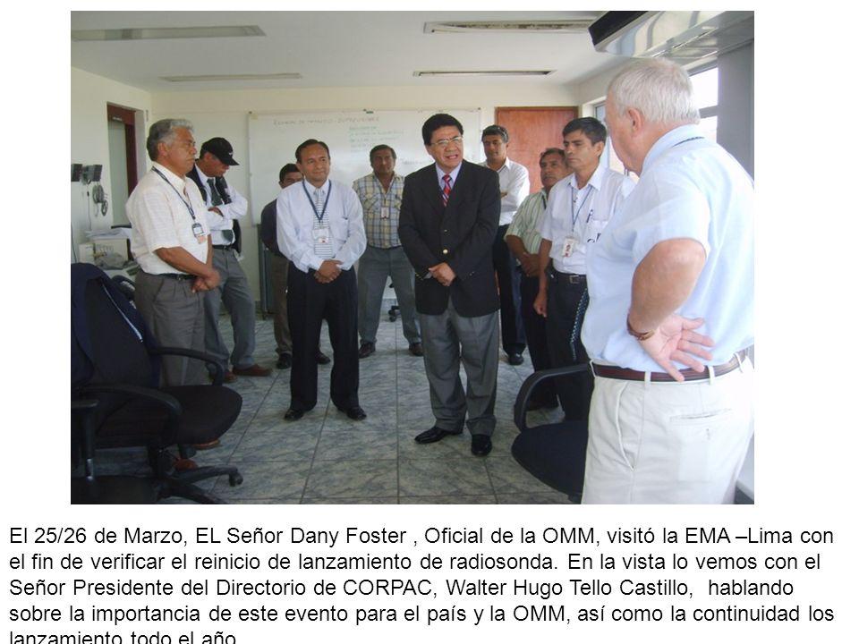 El 25/26 de Marzo, EL Señor Dany Foster, Oficial de la OMM, visitó la EMA –Lima con el fin de verificar el reinicio de lanzamiento de radiosonda. En l