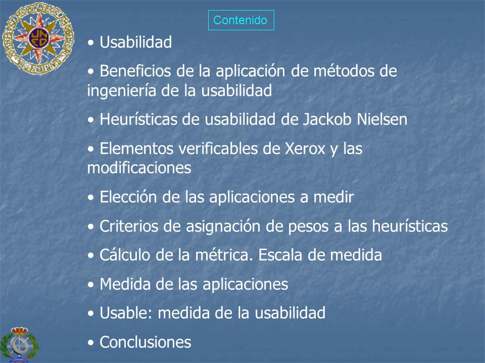 Usabilidad Beneficios de la aplicación de métodos de ingeniería de la usabilidad Heurísticas de usabilidad de Jackob Nielsen Elementos verificables de
