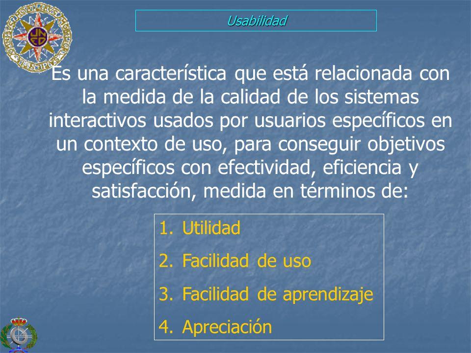 Usabilidad 1. Utilidad 2. Facilidad de uso 3. Facilidad de aprendizaje 4. Apreciación Es una característica que está relacionada con la medida de la c