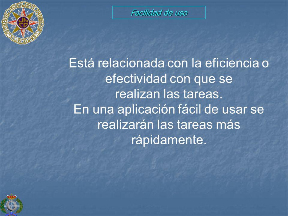 Facilidad de uso Está relacionada con la eficiencia o efectividad con que se realizan las tareas. En una aplicación fácil de usar se realizarán las ta