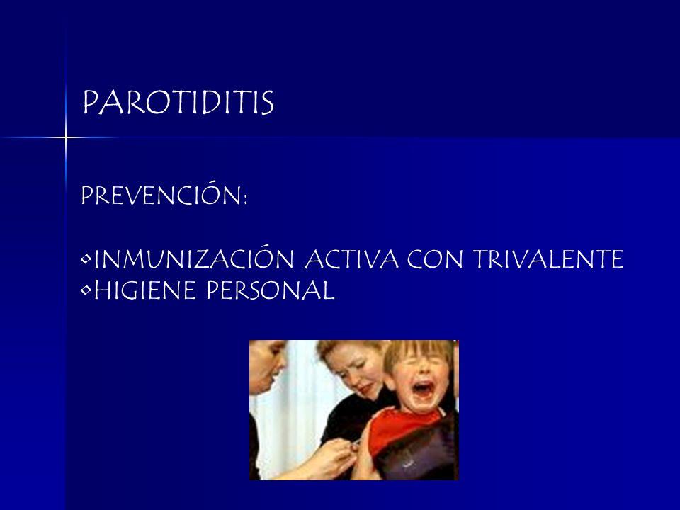 PAROTIDITIS PREVENCIÓN: INMUNIZACIÓN ACTIVA CON TRIVALENTE HIGIENE PERSONAL