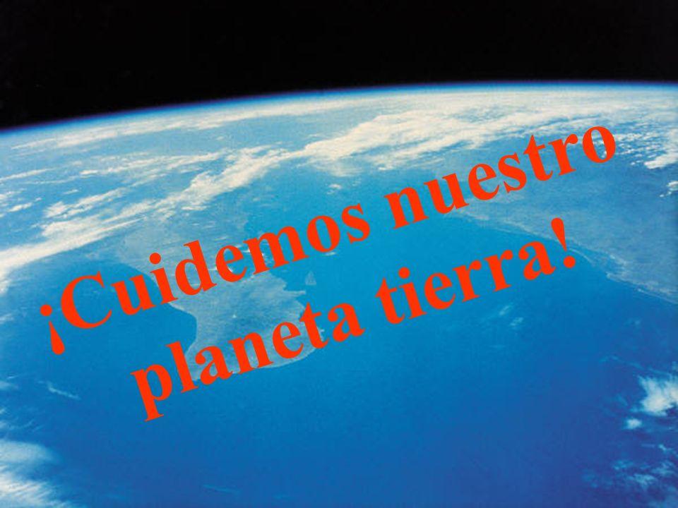 ¡Cuidemos nuestro planeta tierra!