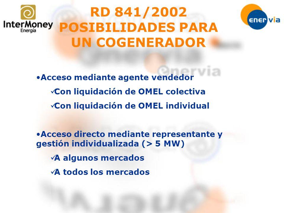 RD 841/2002 POSIBILIDADES PARA UN COGENERADOR Acceso mediante agente vendedor Con liquidación de OMEL colectiva Con liquidación de OMEL individual Acc