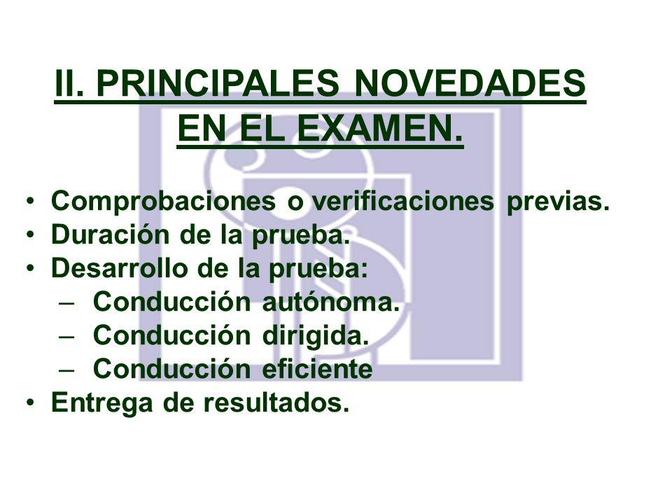 II. PRINCIPALES NOVEDADES EN EL EXAMEN. Comprobaciones o verificaciones previas. Duración de la prueba. Desarrollo de la prueba: –Conducción autónoma.