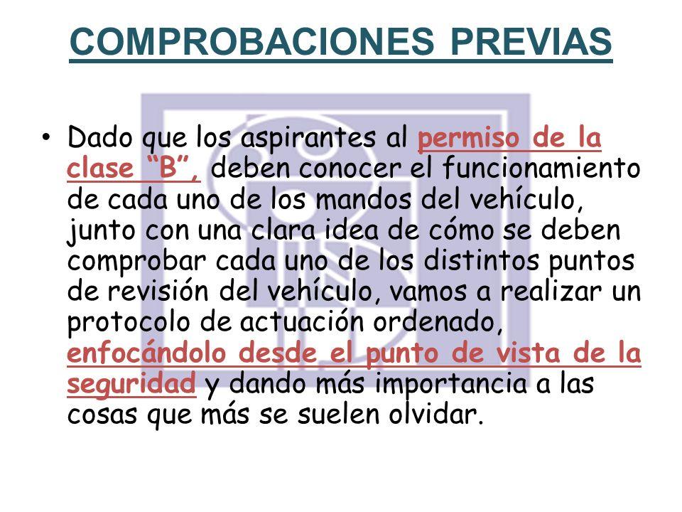 COMPROBACIONES PREVIAS Dado que los aspirantes al permiso de la clase B, deben conocer el funcionamiento de cada uno de los mandos del vehículo, junto