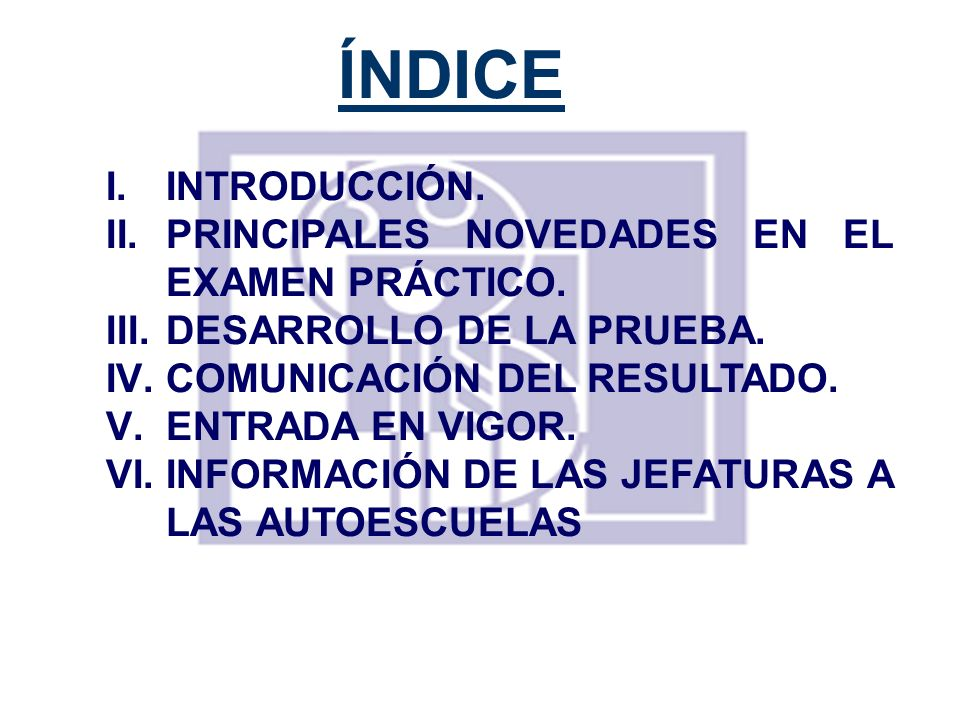 ÍNDICE I.INTRODUCCIÓN. II.PRINCIPALES NOVEDADES EN EL EXAMEN PRÁCTICO. III.DESARROLLO DE LA PRUEBA. IV.COMUNICACIÓN DEL RESULTADO. V.ENTRADA EN VIGOR.
