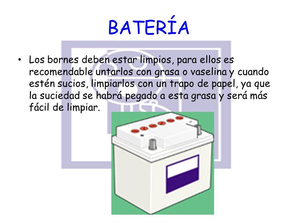 BATERÍA Los bornes deben estar limpios, para ellos es recomendable untarlos con grasa o vaselina y cuando estén sucios, limpiarlos con un trapo de pap