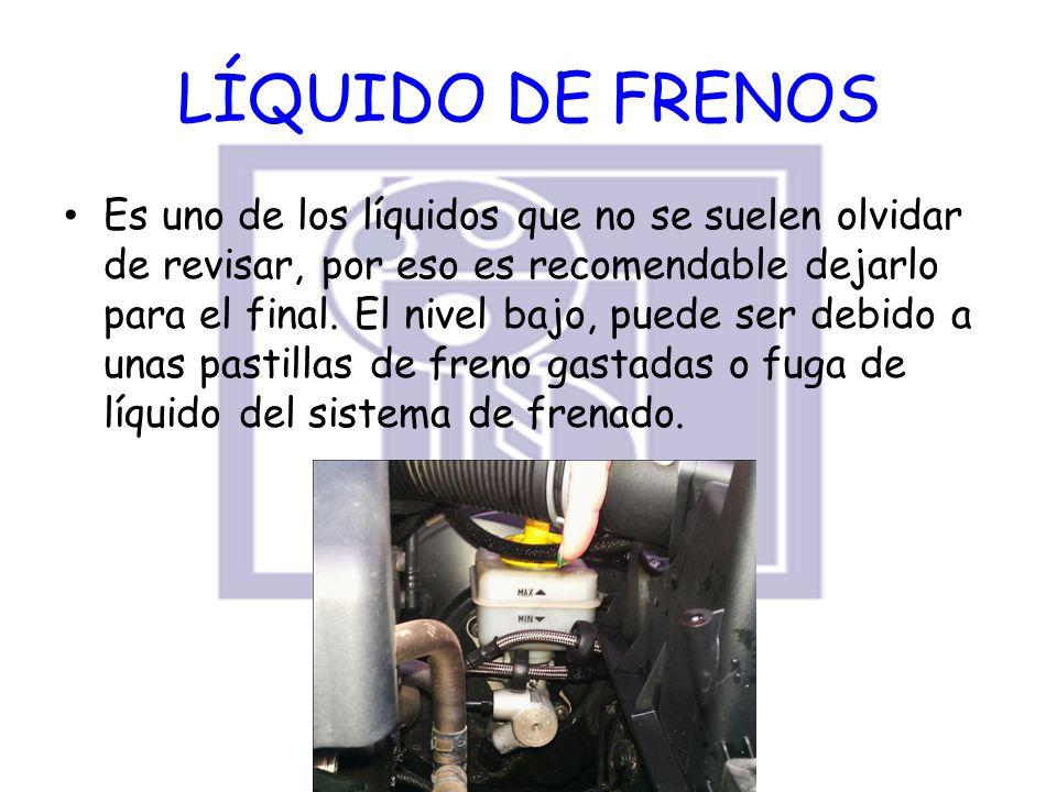 LÍQUIDO DE FRENOS Es uno de los líquidos que no se suelen olvidar de revisar, por eso es recomendable dejarlo para el final. El nivel bajo, puede ser