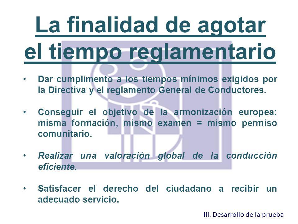 La finalidad de agotar el tiempo reglamentario Dar cumplimento a los tiempos mínimos exigidos por la Directiva y el reglamento General de Conductores.