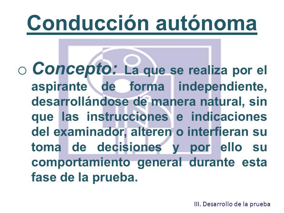 Conducción autónoma o Concepto: La que se realiza por el aspirante de forma independiente, desarrollándose de manera natural, sin que las instruccione
