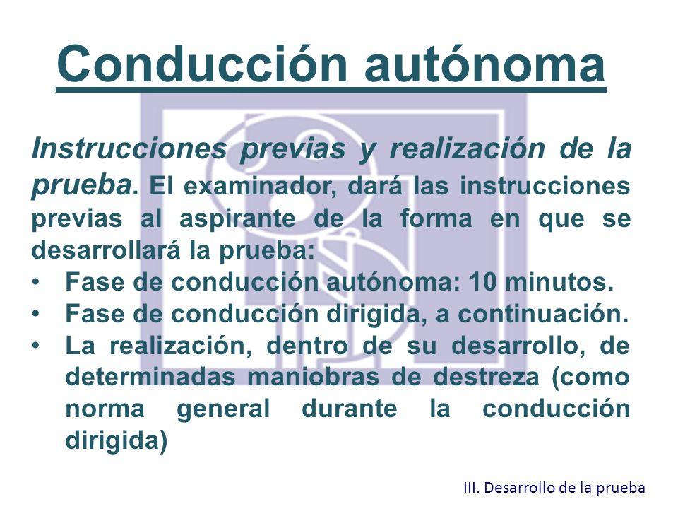 Conducción autónoma Instrucciones previas y realización de la prueba. El examinador, dará las instrucciones previas al aspirante de la forma en que se