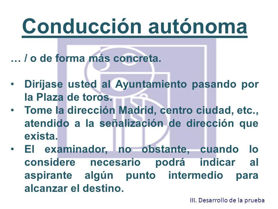 Conducción autónoma … / o de forma más concreta. Diríjase usted al Ayuntamiento pasando por la Plaza de toros. Tome la dirección Madrid, centro ciudad