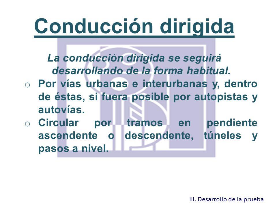 Conducción dirigida La conducción dirigida se seguirá desarrollando de la forma habitual. o Por vías urbanas e interurbanas y, dentro de éstas, si fue