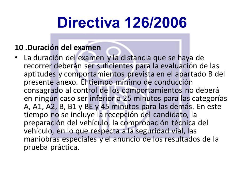 Directiva 126/2006 10.Duración del examen La duración del examen y la distancia que se haya de recorrer deberán ser suficientes para la evaluación de