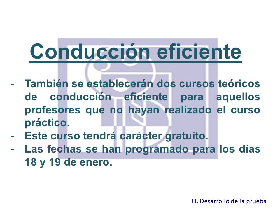 Conducción eficiente -También se establecerán dos cursos teóricos de conducción eficiente para aquellos profesores que no hayan realizado el curso prá
