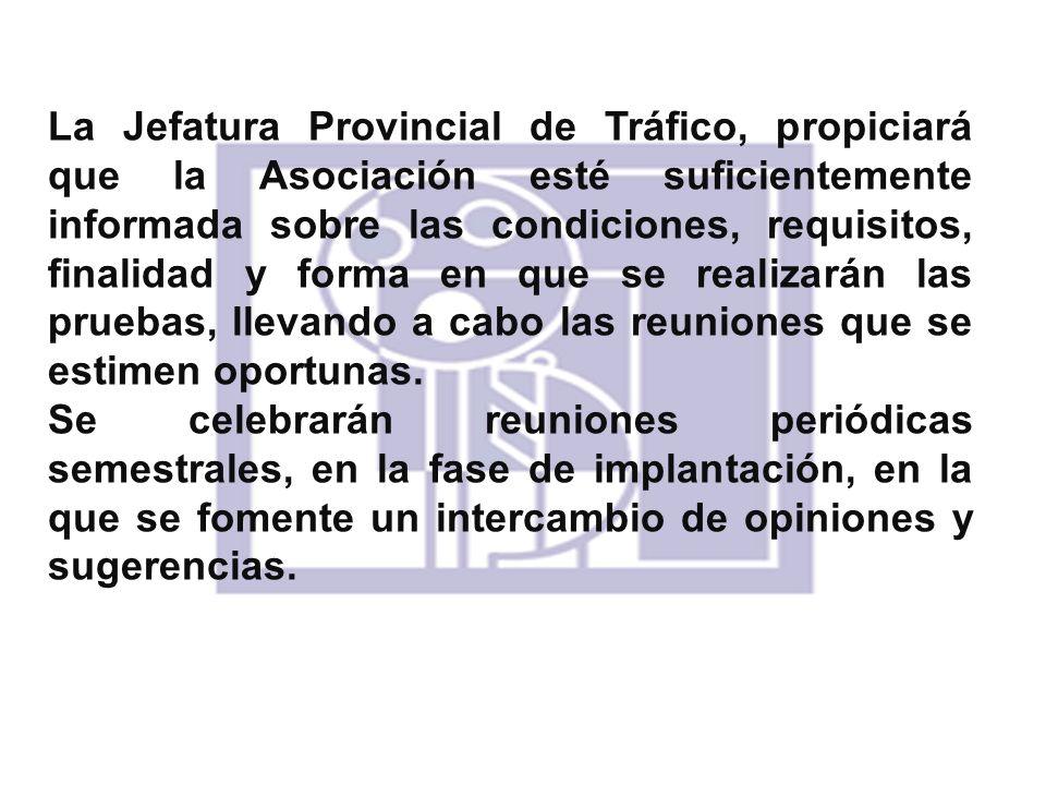 La Jefatura Provincial de Tráfico, propiciará que la Asociación esté suficientemente informada sobre las condiciones, requisitos, finalidad y forma en
