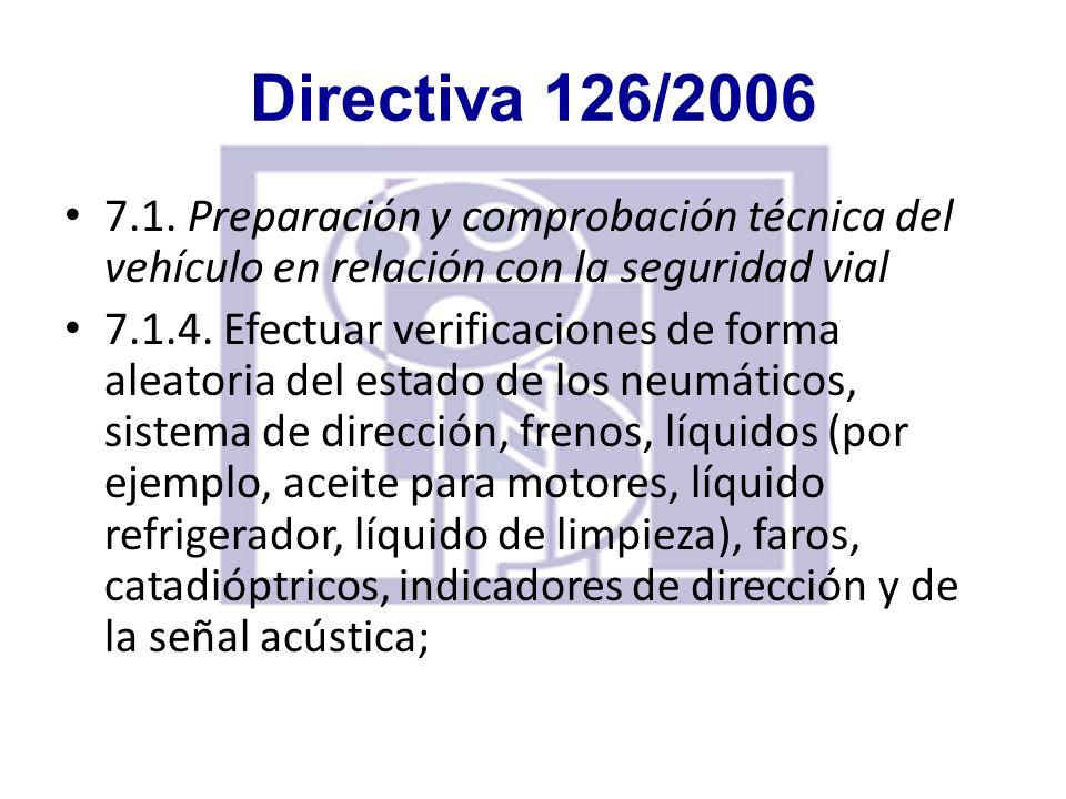 Directiva 126/2006 7.1. Preparación y comprobación técnica del vehículo en relación con la seguridad vial 7.1.4. Efectuar verificaciones de forma alea