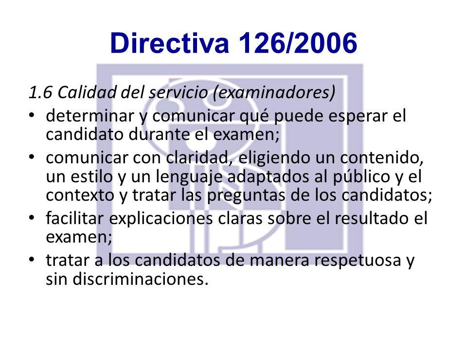 Directiva 126/2006 1.6 Calidad del servicio (examinadores) determinar y comunicar qué puede esperar el candidato durante el examen; comunicar con clar