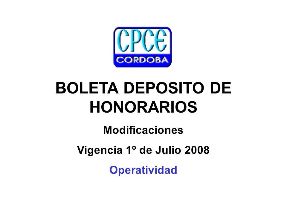 Boleta de depósito de honorarios: gestión on line obligatoria, a partir del 1º de julio de 2008 BOLETA DEPOSITO DE HONORARIOS Modificaciones Vigencia 1º de Julio 2008 Operatividad