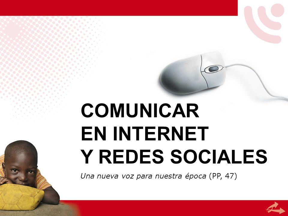 COMUNICAR EN INTERNET Y REDES SOCIALES Una nueva voz para nuestra época (PP, 47)