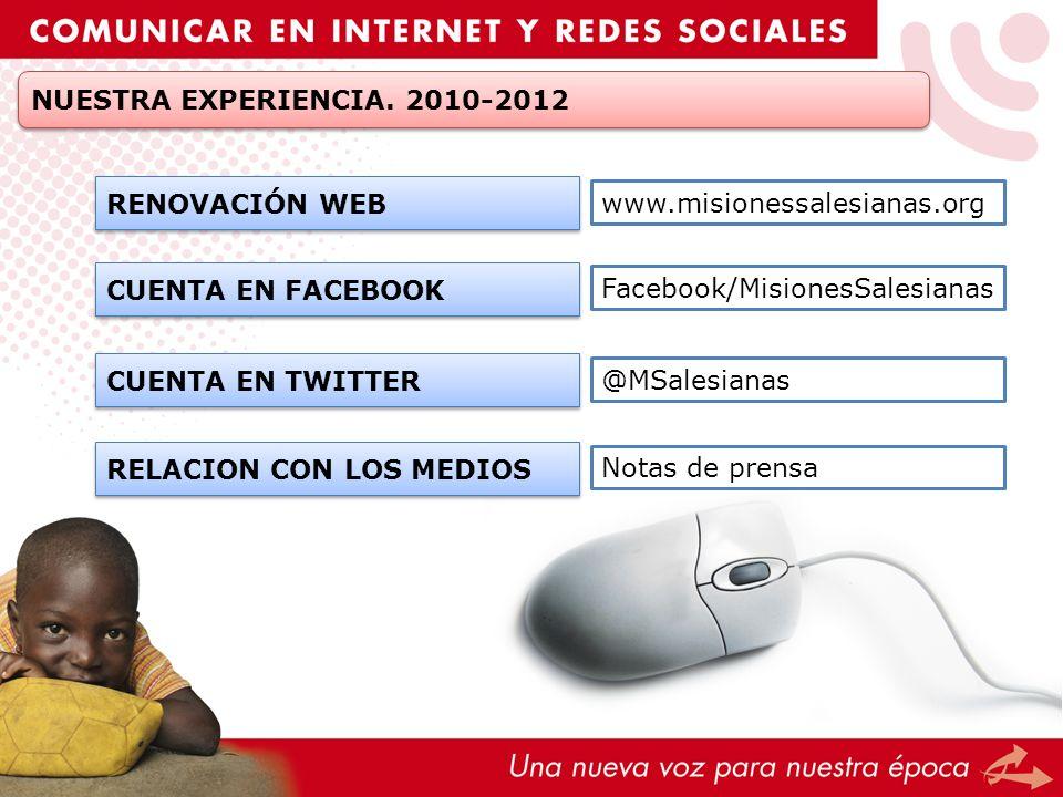 NUESTRA EXPERIENCIA. 2010-2012 RENOVACIÓN WEB www.misionessalesianas.org CUENTA EN FACEBOOK Facebook/MisionesSalesianas CUENTA EN TWITTER @MSalesianas