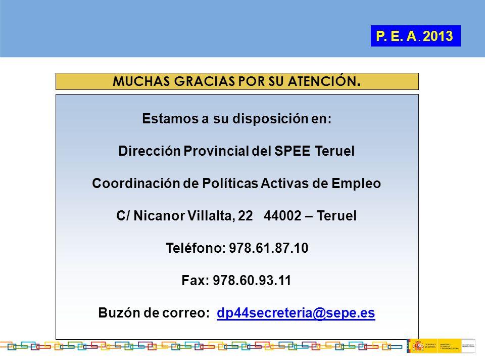 Estamos a su disposición en: Dirección Provincial del SPEE Teruel Coordinación de Políticas Activas de Empleo C/ Nicanor Villalta, 22 44002 – Teruel T