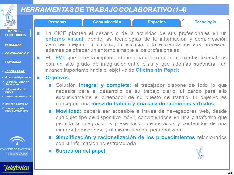 22 HERRAMIENTAS DE TRABAJO COLABORATIVO (1-4) La CICE plantea el desarrollo de la actividad de sus profesionales en un entorno virtual, donde las tecn