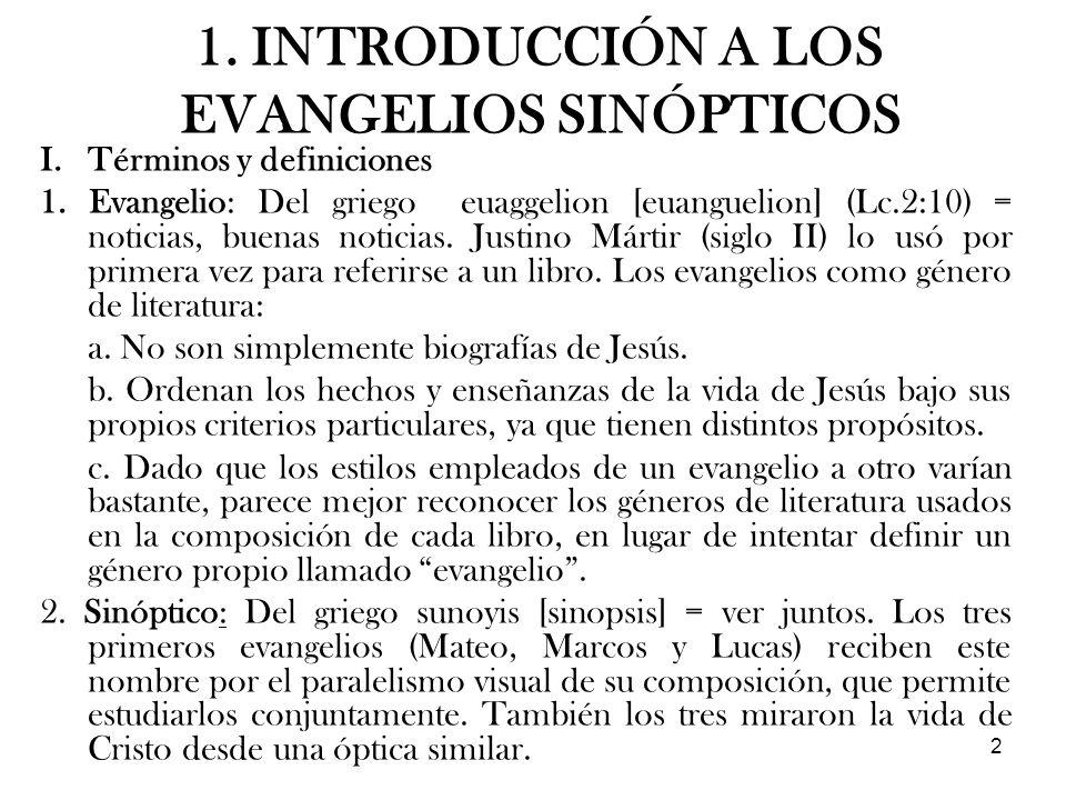 2 1. INTRODUCCIÓN A LOS EVANGELIOS SINÓPTICOS I.Términos y definiciones 1. Evangelio: Del griego euaggelion [euanguelion] (Lc.2:10) = noticias, buenas