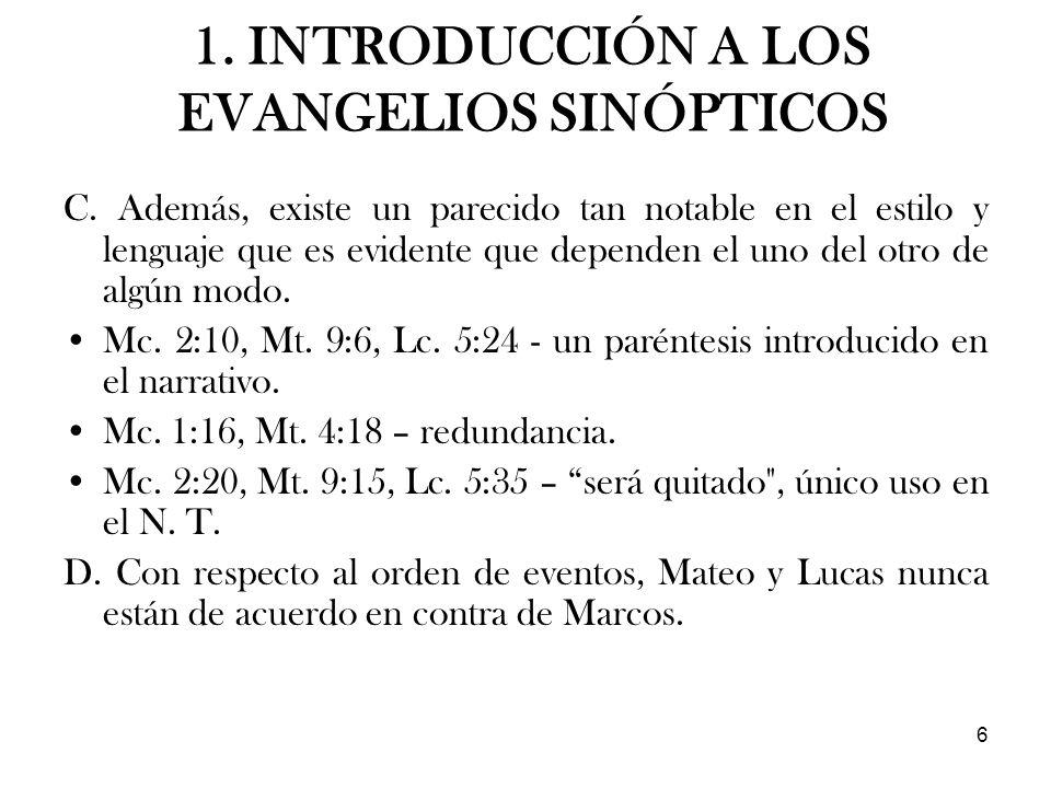 6 C. Además, existe un parecido tan notable en el estilo y lenguaje que es evidente que dependen el uno del otro de algún modo. Mc. 2:10, Mt. 9:6, Lc.