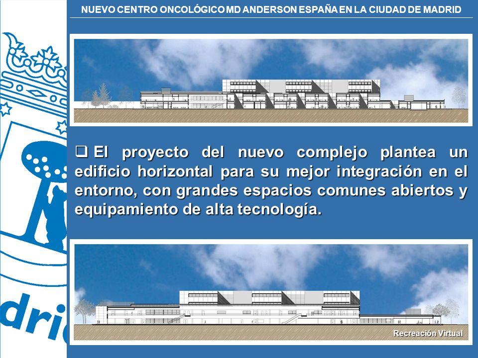 NUEVO CENTRO ONCOLÓGICO MD ANDERSON ESPAÑA EN LA CIUDAD DE MADRID El proyecto del nuevo complejo plantea un edificio horizontal para su mejor integrac