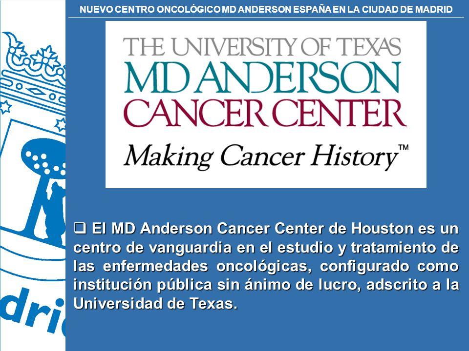 NUEVO CENTRO ONCOLÓGICO MD ANDERSON ESPAÑA EN LA CIUDAD DE MADRID El MD Anderson Cancer Center de Houston es un centro de vanguardia en el estudio y t