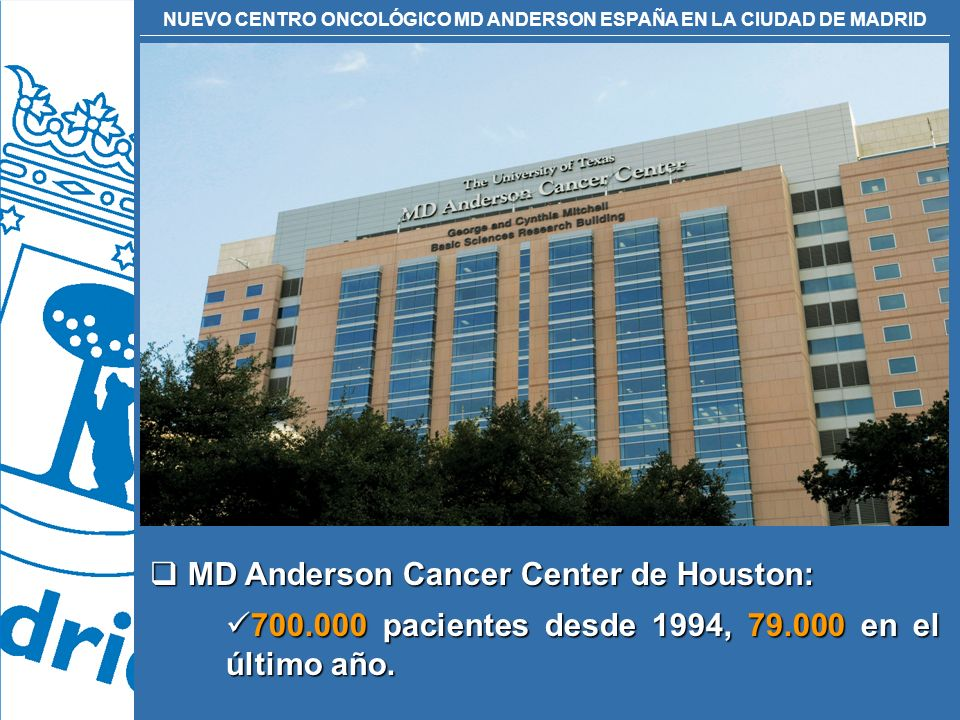 NUEVO CENTRO ONCOLÓGICO MD ANDERSON ESPAÑA EN LA CIUDAD DE MADRID MD Anderson Cancer Center de Houston: MD Anderson Cancer Center de Houston: 700.000