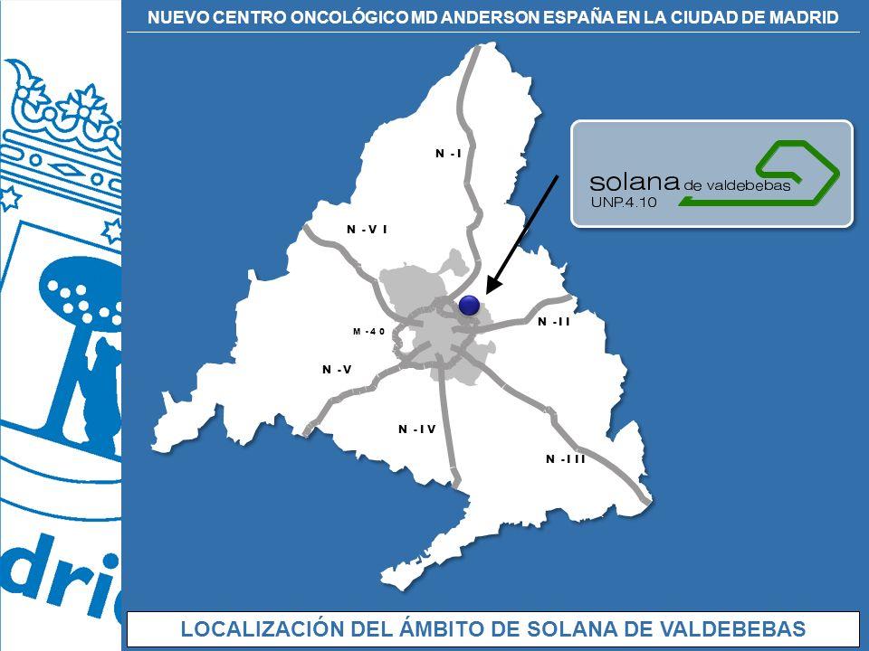 NUEVO CENTRO ONCOLÓGICO MD ANDERSON ESPAÑA EN LA CIUDAD DE MADRID LOCALIZACIÓN DEL ÁMBITO DE SOLANA DE VALDEBEBAS
