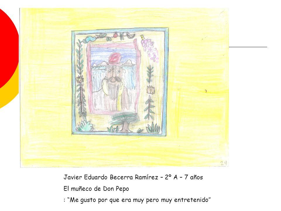 Javier Eduardo Becerra Ramírez – 2º A – 7 años El muñeco de Don Pepo : Me gusto por que era muy pero muy entretenido