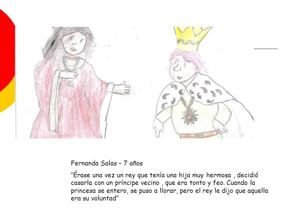 Fernanda Salas – 7 años Érase una vez un rey que tenía una hija muy hermosa, decidió casarla con un príncipe vecino, que era tonto y feo.