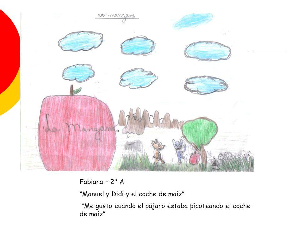 Fabiana – 2º A Manuel y Didi y el coche de maíz Me gusto cuando el pájaro estaba picoteando el coche de maíz
