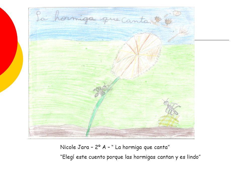 Nicole Jara – 2º A – La hormiga que canta Elegí este cuento porque las hormigas cantan y es lindo