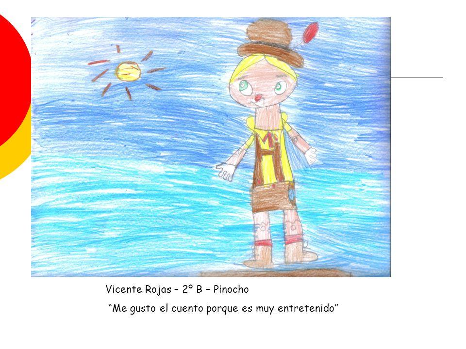 Vicente Rojas – 2º B – Pinocho Me gusto el cuento porque es muy entretenido