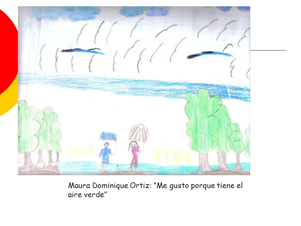 Maura Dominique Ortiz: Me gusto porque tiene el aire verde