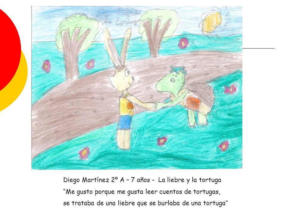 Diego Martínez 2º A – 7 años - La liebre y la tortuga Me gusto porque me gusta leer cuentos de tortugas, se trataba de una liebre que se burlaba de una tortuga