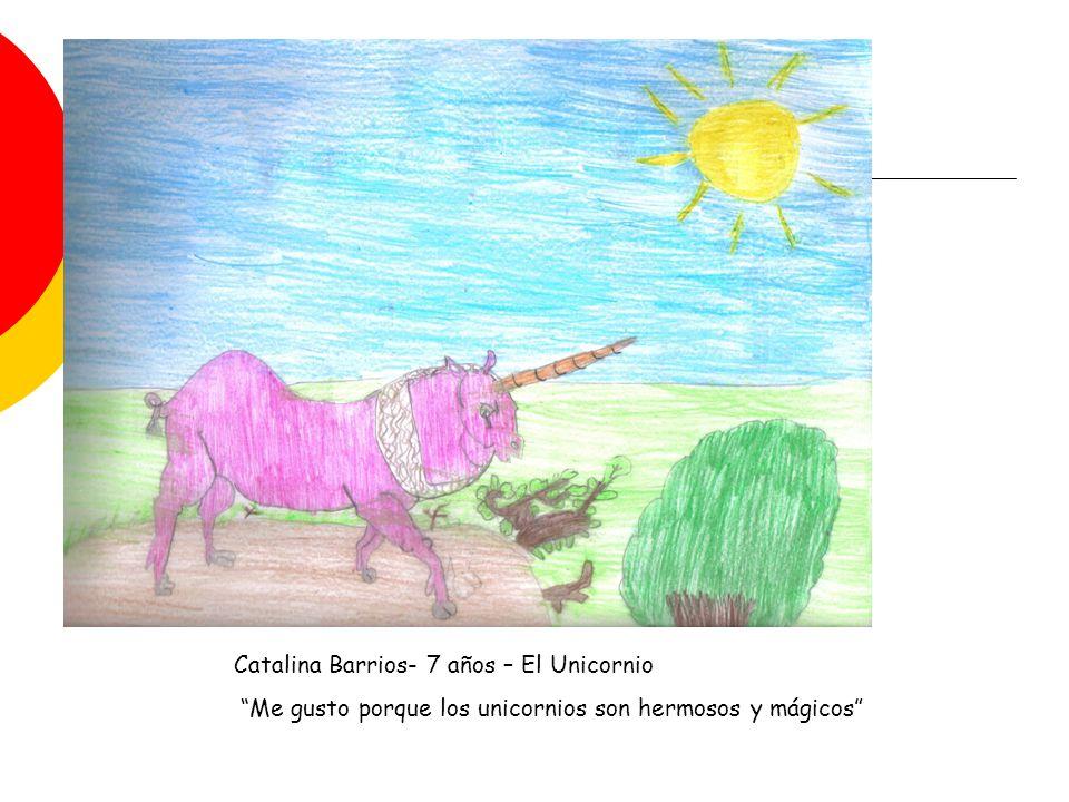 Catalina Barrios- 7 años – El Unicornio Me gusto porque los unicornios son hermosos y mágicos