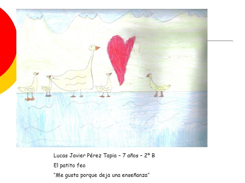 Lucas Javier Pérez Tapia – 7 años – 2º B El patito feo Me gusta porque deja una enseñanza