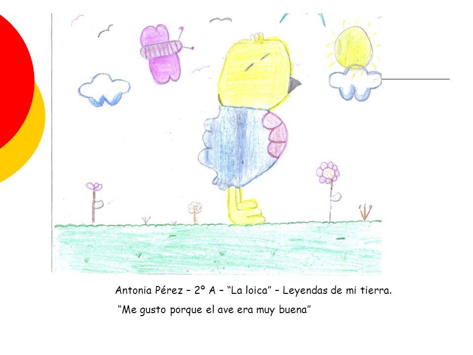 Antonia Pérez – 2º A – La loica – Leyendas de mi tierra. Me gusto porque el ave era muy buena