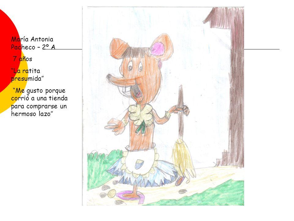 María Antonia Pacheco – 2º A 7 años La ratita presumida Me gusto porque corrió a una tienda para comprarse un hermoso lazo