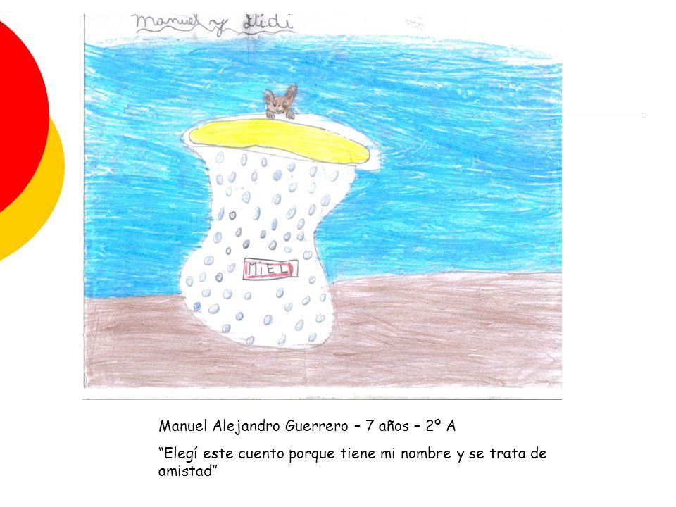 Manuel Alejandro Guerrero – 7 años – 2º A Elegí este cuento porque tiene mi nombre y se trata de amistad