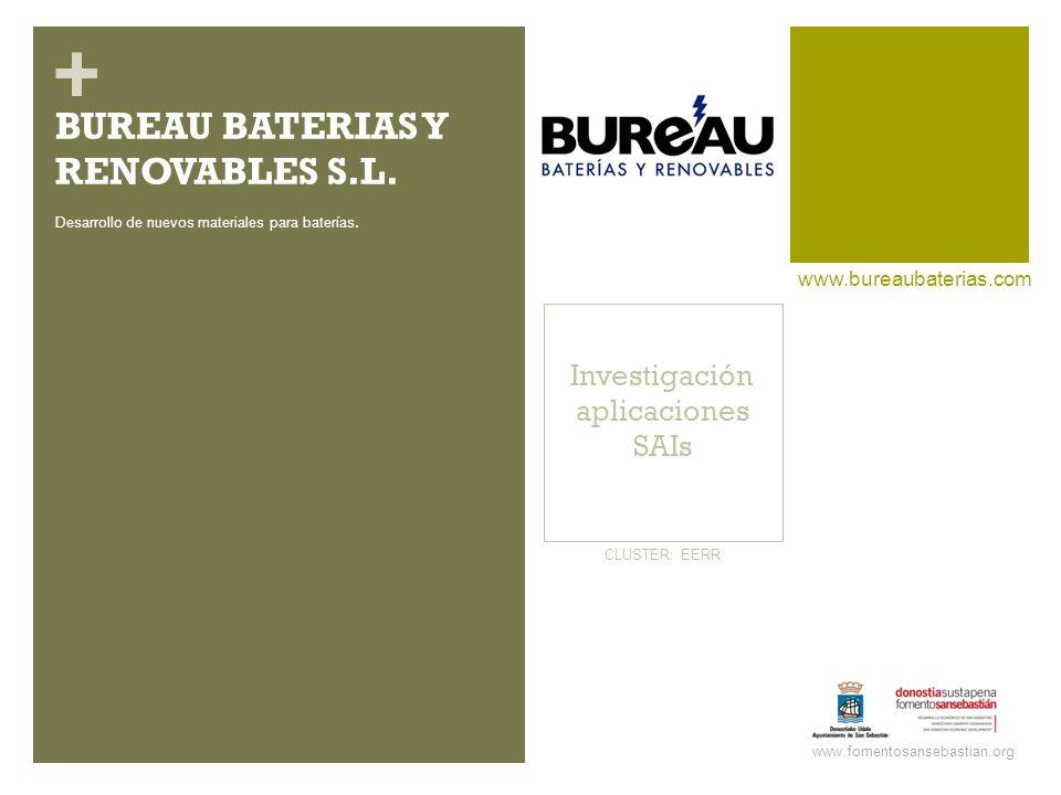 + Investigación aplicaciones SAIs www.bureaubaterias.com www.fomentosansebastian.org CLUSTER: EERR Desarrollo de nuevos materiales para baterías.