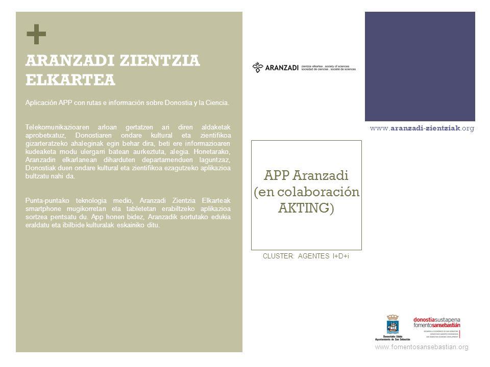 + APP Aranzadi (en colaboración AKTING) www.aranzadi-zientziak.org www.fomentosansebastian.org CLUSTER: AGENTES I+D+i Aplicación APP con rutas e información sobre Donostia y la Ciencia.